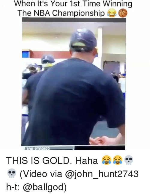 nba championships: When It's Your 1st Time Winning  The NBA Championship  S THIS IS GOLD. Haha 😂😂💀💀 (Video via @john_hunt2743 h-t: @ballgod)