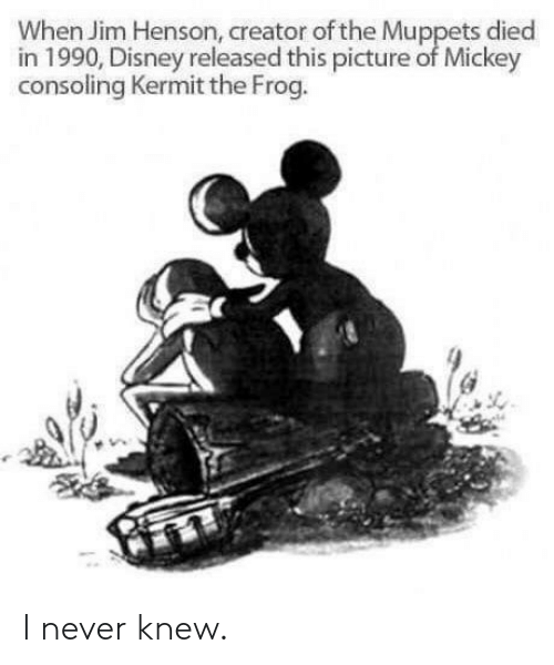 Disney, Kermit the Frog, and The Muppets: When Jim Henson, creator of the Muppets died  in 1990, Disney released this picture of Mickey  consoling Kermit the Frog. I never knew.