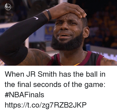 J.R. Smith: When JR Smith has the ball in the final seconds of the game: #NBAFinals https://t.co/zg7RZB2JKP