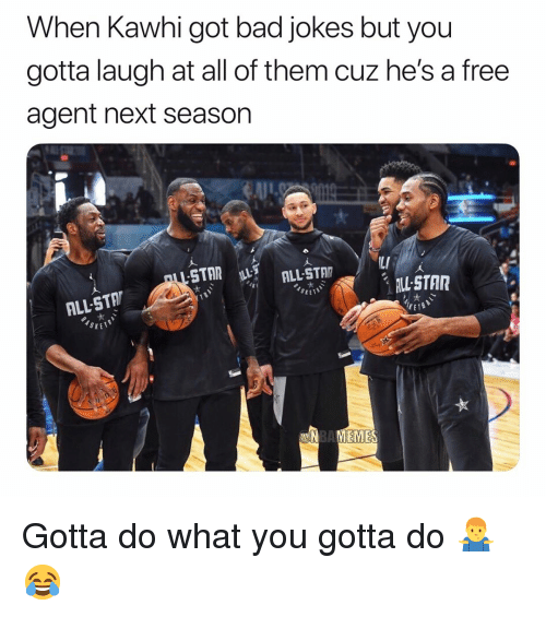 Next Season: When Kawhi got bad jokes but you  gotta laugh at all of them cuz he's a free  agent next season  LI  ALL-STAR  ALL STA  rETB  SrET9  EMES Gotta do what you gotta do 🤷‍♂️😂