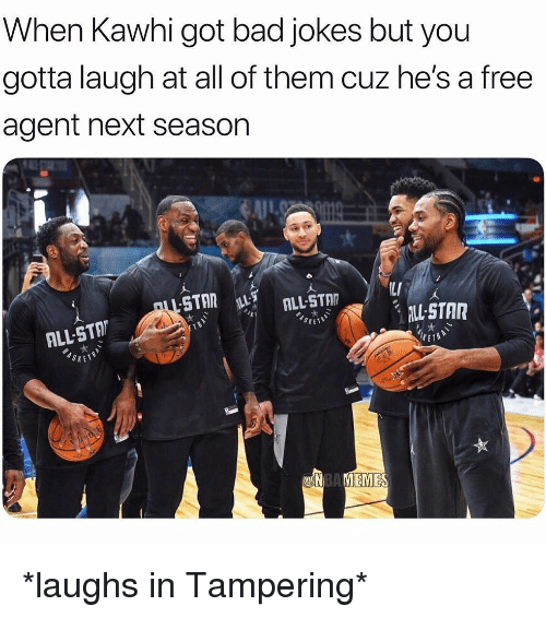 tampering: When Kawhi got bad jokes but you  gotta laugh at all of them cuz he's a free  agent next seasor  LI  ALL-STAR  ALL-STA  SXE  EMES *laughs in Tampering*