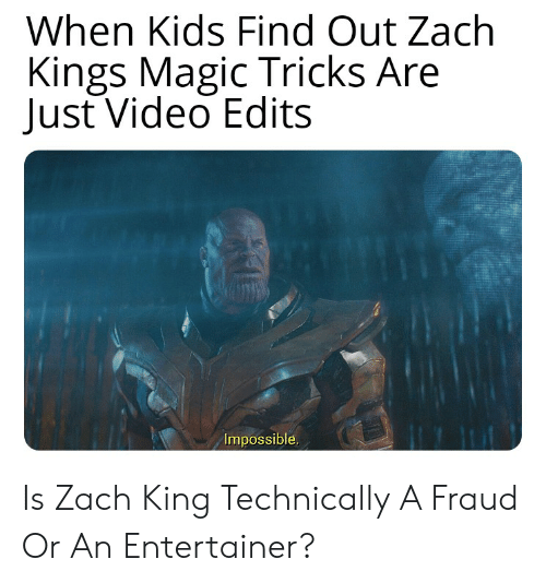 Kids, Magic, and Video: When Kids Find Out Zach  Kings Magic Tricks Are  Just Video Edits  Impossible. Is Zach King Technically A Fraud Or An Entertainer?