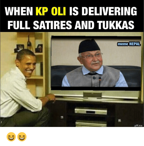 Nepal, Nepali, and Satire: WHEN  KP OLI IS DELIVERING  FULL SATIRES AND TUKKAS  meme NEPAL 😆😆