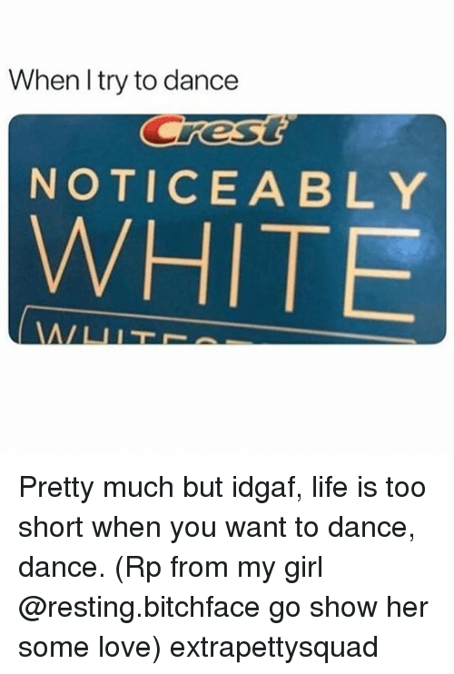 Noticeably: When l try to dance  res  NOTICEABLY  WHITE Pretty much but idgaf, life is too short when you want to dance, dance. (Rp from my girl @resting.bitchface go show her some love) extrapettysquad