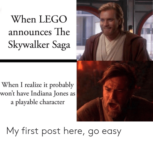 Indiana: When LEGO  announces The  Skywalker Saga  When I realize it probably  won't have Indiana Jones as  playable character  a My first post here, go easy