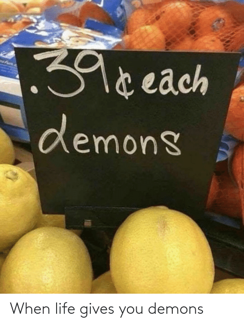 Gives: When life gives you demons