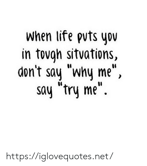 """why me: when life puts yo  in tovgh sitvations,  don't say """"why me"""",  say """"try me"""" https://iglovequotes.net/"""