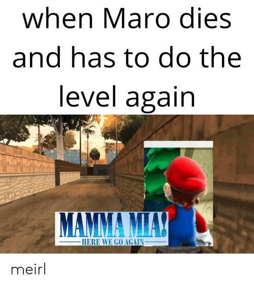 MeIRL, Level, and Here We Go Again: when Maro dies  and has to do the  level again  HERE WE GO AGAIN_ meirl