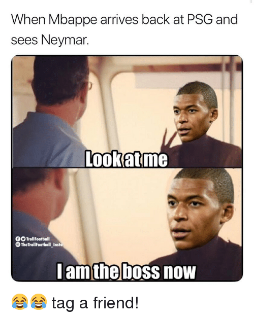 Neymar, Soccer, and Back: When Mbappe arrives back at PSG and  sees Neymar.  Lookatm  0O TrollFootball  OTheTrollFootball Insta  am the boss now 😂😂 tag a friend!