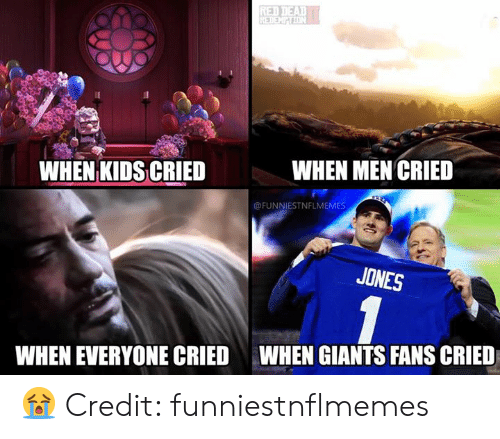 Nfl, Giants, and Kids: WHEN MEN CRIED  WHEN KIDS CRIED  @FUNNIESTNFLMEMES  JONES  WHEN GIANTS FANS CRIED  WHEN EVERYONE CRIED 😭  Credit: funniestnflmemes