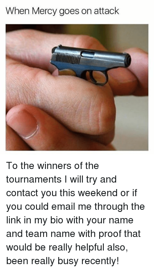 Memes, 🤖, and The Link: When Mercy goes on attack To the winners of the tournaments I will try and contact you this weekend or if you could email me through the link in my bio with your name and team name with proof that would be really helpful also, been really busy recently!