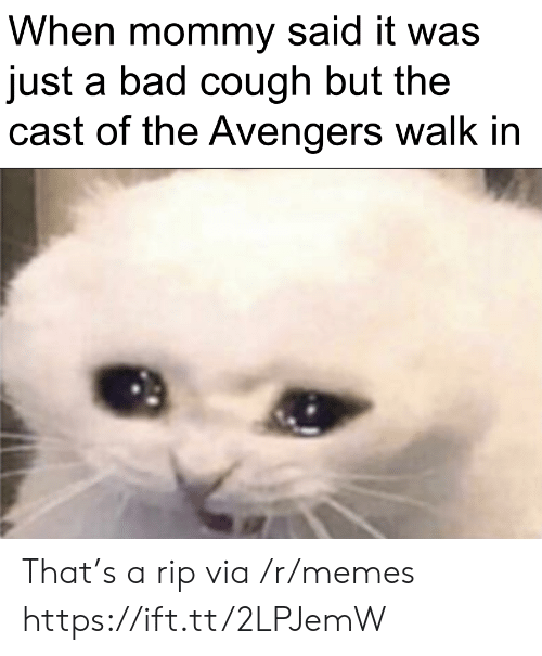 Bad, Memes, and Avengers: When mommy said it was  just a bad cough but the  cast of the Avengers walk in That's a rip via /r/memes https://ift.tt/2LPJemW