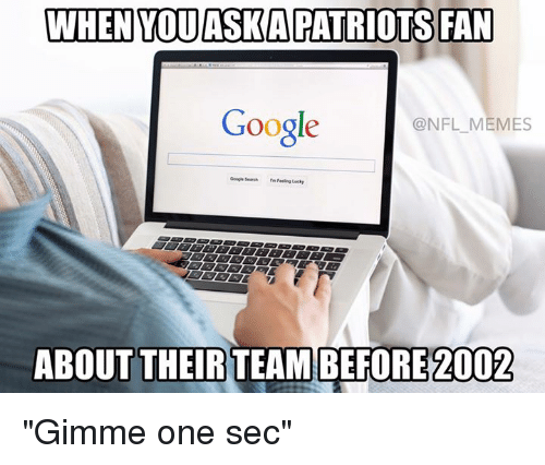 """Google, Nfl, and Patriotic: WHEN MOULASKA PATRIOTS FAN  Google  NFL MEMES  Google search  ABOUT THEIR TEAM BEFORE 2002 """"Gimme one sec"""""""