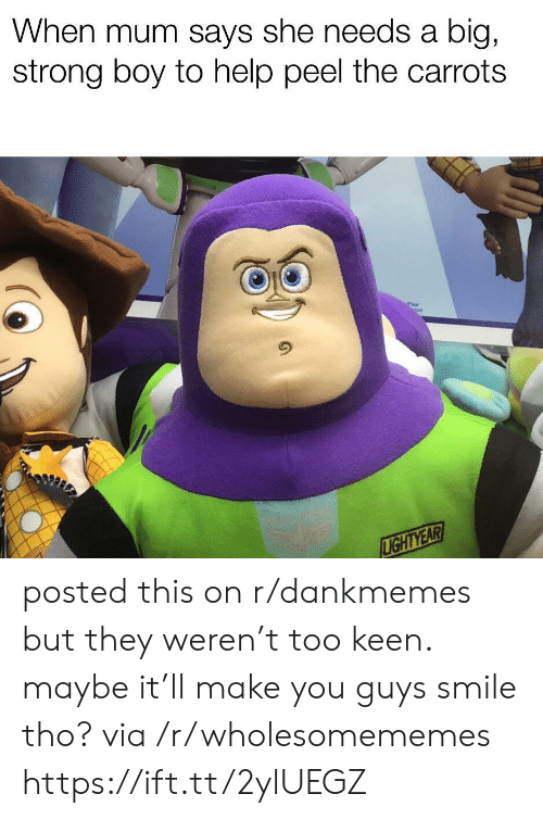 R Dankmemes: When mum says she needs a  big,  strong boy to help peel the carrots  LIGHTYEAR posted this on r/dankmemes but they weren't too keen. maybe it'll make you guys smile tho? via /r/wholesomememes https://ift.tt/2ylUEGZ