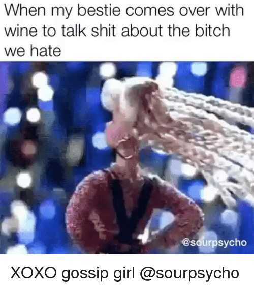 wines: When my bestie comes over with  wine to talk shit about the bitch  we hate  @sourpsycho XOXO gossip girl @sourpsycho