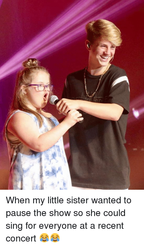 Singed: When my little sister wanted to pause the show so she could sing for everyone at a recent concert 😂😂