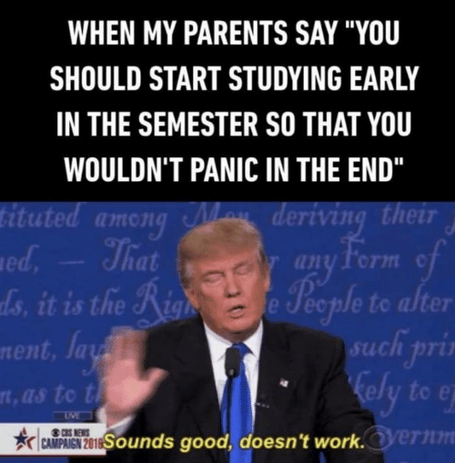 "Parents, E.T., and Aon: WHEN MY PARENTS SAY ""YOU  SHOULD START STUDYING EARLY  IN THE SEMESTER SO THAT YOU  WOULDN'T PANIC IN THE END""  s deriving their  tuted aon  any form c  ds, it is the i  e Jecple to alter  such priù  nent, Ja  ely to e  t, as to t  ernm"