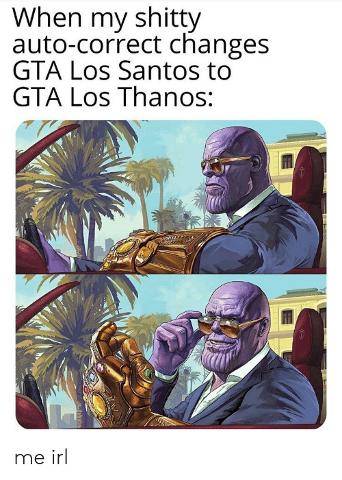 Auto Correct, Thanos, and Irl: When my shitty  auto-correct changes  GTA Los Santos to  GTA Los Thanos: me irl