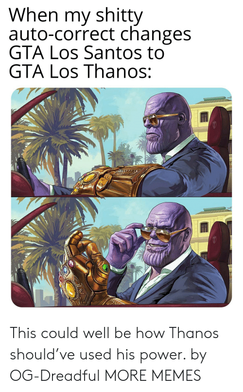Dank, Memes, and Target: When my shitty  auto-correct changes  GTA Los Santos to  GTA Los Thanos: This could well be how Thanos should've used his power. by OG-Dreadful MORE MEMES