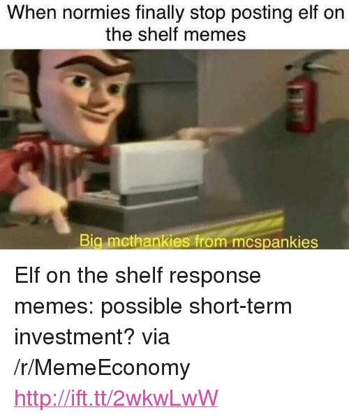 """Elf, Elf on the Shelf, and Memes: When normies finally stop posting elf on  the shelf memes  Big mcthankies from mcspankies <p>Elf on the shelf response memes: possible short-term investment? via /r/MemeEconomy <a href=""""http://ift.tt/2wkwLwW"""">http://ift.tt/2wkwLwW</a></p>"""