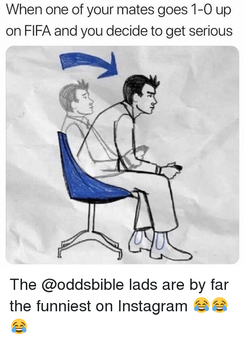 Fifa, Instagram, and Memes: When one of your mates goes 1-0 up  on FIFA and you decide to get serious The @oddsbible lads are by far the funniest on Instagram 😂😂😂
