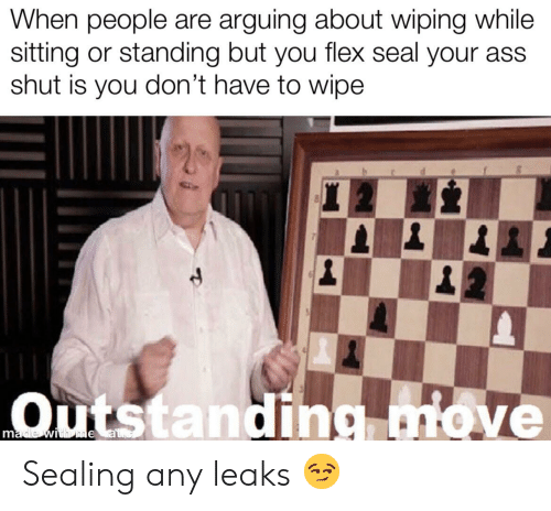 Ass, Flexing, and Seal: When people are arguing about wiping while  sitting or standing but you flex seal your ass  shut is you don't have to wipe  outstandingnove Sealing any leaks 😏