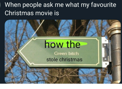 Christmas Movie: When people ask me what my favourite  Christmas movie is  how the  Green bitch  stole christmas