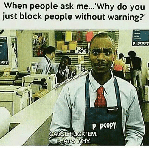 opi: When people ask me...'Why do you  just block people without warning?'  opY  P poopy  CA  FM  EM.  AUS
