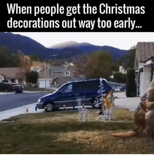 decorating christmas decoration and decorations when people get the christmas decorations out way too early
