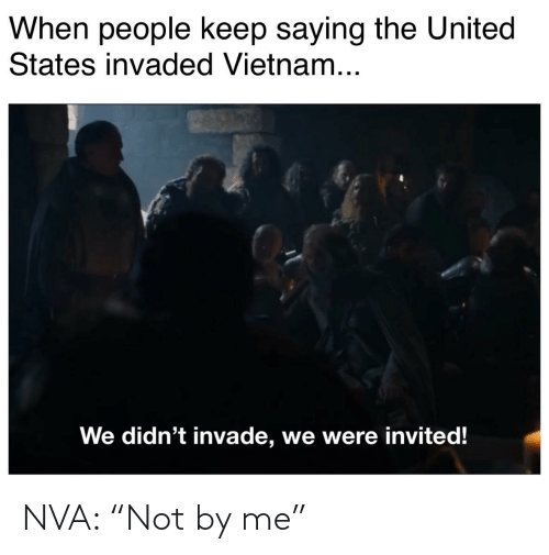"""History, United, and Vietnam: When people keep saying the United  States invaded Vietnam...  We didn't invade, we were invited! NVA: """"Not by me"""""""