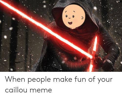 When People Make Fun of Your Caillou Meme | Caillou Meme on