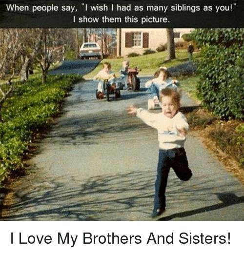 25 Best Memes About I Love My Brother And Sisters I Love My