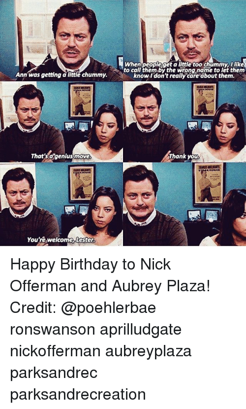 Aubrey Plaza, Birthday, and Memes: When peopleget a little too chummy,blike  to call them by the wrong name to let them  know l don't really care about them.  Ann was getting à little chummy.  That'sogenlus move  Thank you  You'rê welcome, Lester Happy Birthday to Nick Offerman and Aubrey Plaza! Credit: @poehlerbae ronswanson aprilludgate nickofferman aubreyplaza parksandrec parksandrecreation