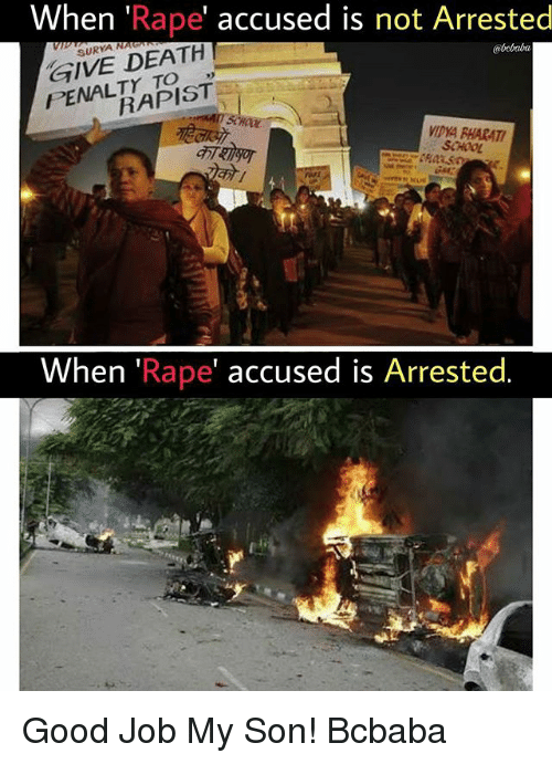 Rapely: When 'Rape' accused is not Arrested  GIVE DEATH  PENALTY TO  SURYA N  @bobaba  9)  RAPIST  VIDYA PHARAT  SCHOOL  When 'Rape' accused is Arrested. Good Job My Son! Bcbaba