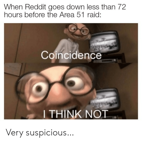 Reddit, Coincidence, and Area 51: When Reddit goes down less than 72  hours before the Area 51 raid:  Coincidence  I THINK NOT Very suspicious…