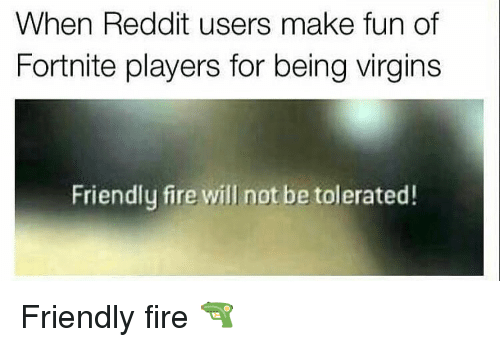 When Reddit Users Make Fun Of Fortnite Players For Being Virgins