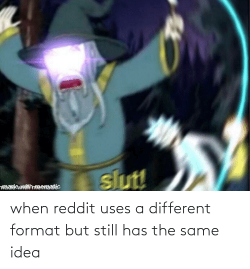 but still: when reddit uses a different format but still has the same idea