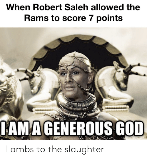 Generous God: When Robert Saleh allowed the  Rams to score 7 points  IAMA GENEROUS GOD Lambs to the slaughter