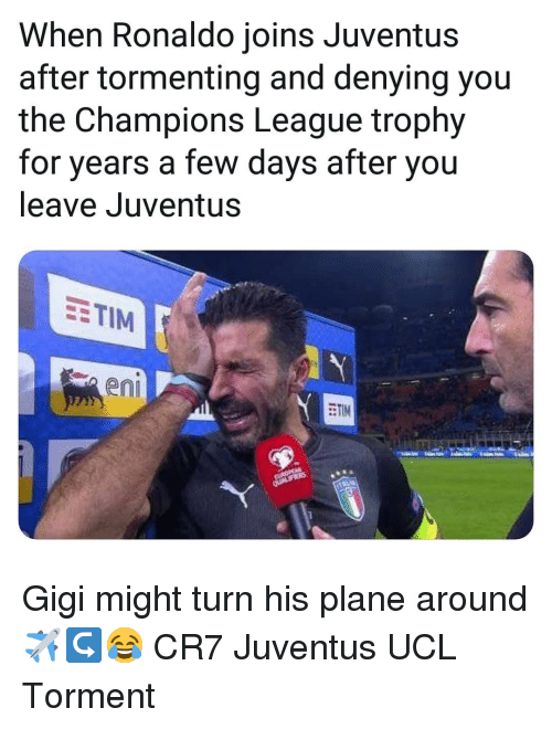 Memes, Champions League, and Juventus: When Ronaldo joins Juventus  after tormenting and denying you  the Champions League trophy  for years a few days after you  leave Juventus  EETIM  en  ETIM Gigi might turn his plane around ✈↪😂 CR7 Juventus UCL Torment