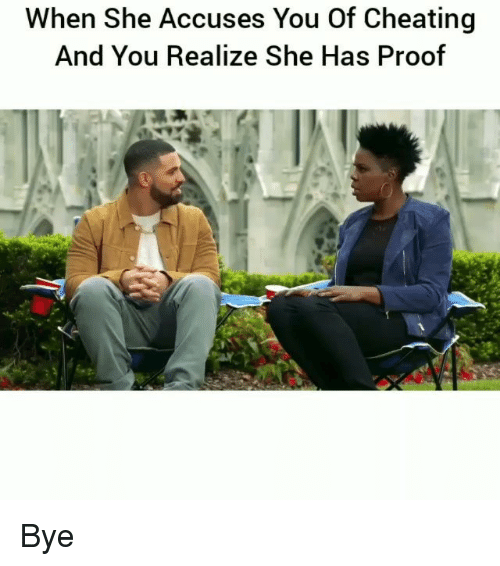 Cheating, Funny, and Proof: When She Accuses You Of Cheating  And You Realize She Has Proof Bye