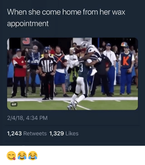 Funny, Gif, and Home: When she come home from her wax  appointment  GIF  2/4/18, 4:34 PM  1,243 Retweets 1,329 Likes 😋😂😂