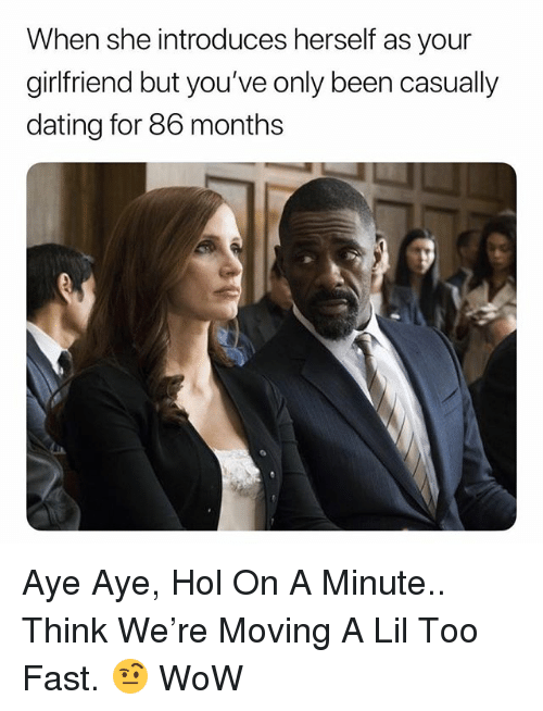 aye aye: When she introduces herself as your  girlfriend but you've only been casually  dating for 86 months Aye Aye, Hol On A Minute.. Think We're Moving A Lil Too Fast. 🤨 WoW