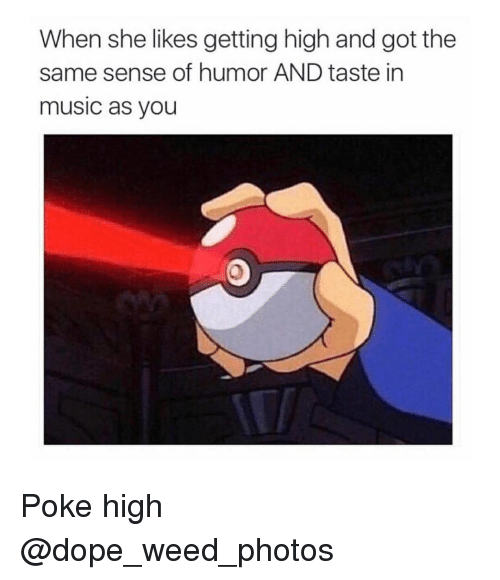 Dope, Memes, and Music: When she likes getting high and got the  same sense of humor AND taste in  music as you Poke high @dope_weed_photos