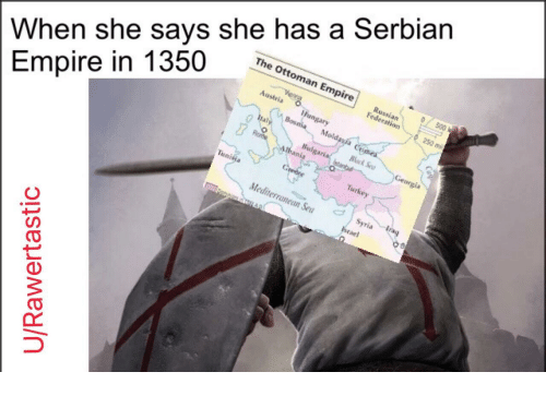 When She Says She Has A Serbian Empire In 1350 The Ottoman Aostria