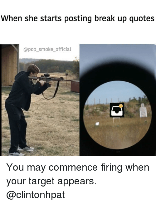 Memes, Pop, and Target: When she starts posting break up quotes  @pop_smoke_ official You may commence firing when your target appears. @clintonhpat