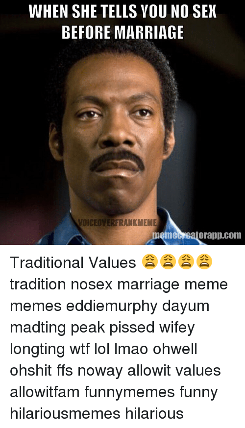 Marriage Memes And  F0 9f A4 96 When She Tells You No Sex Before Marriage Voiceover