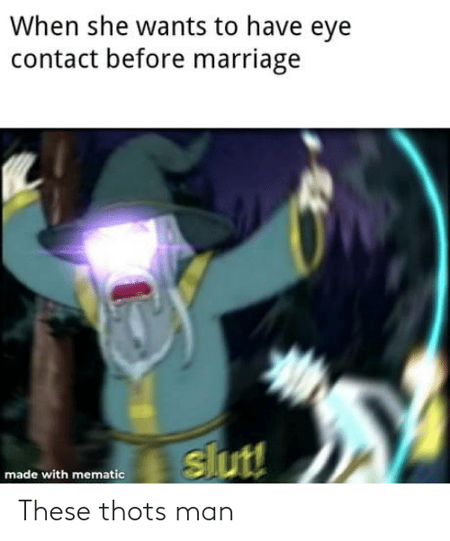 she wants: When she wants to have eye  contact before marriage  slut!  made with mematic These thots man
