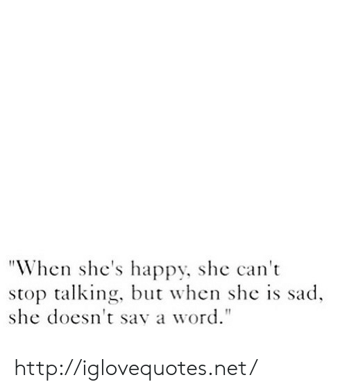 """Happy, Http, and Word: """"When she's happy, she can't  stop talking, but when she is sad  she doesn't sav a word."""" http://iglovequotes.net/"""