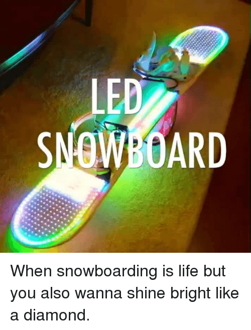 shine bright: When snowboarding is life but you also wanna shine bright like a diamond.