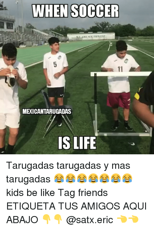 Kids Be Like: WHEN SOCCER  MEXICANTARUGADAS  IS LIFE Tarugadas tarugadas y mas tarugadas 😂😂😂😂😂😂😂 kids be like Tag friends ETIQUETA TUS AMIGOS AQUI ABAJO 👇👇 @satx.eric 👈👈